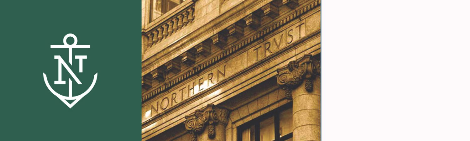 Northern Trust. Keeping a Brand Fresh, Relevant and True